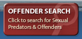 Offender Search: Click to search for Sexual Predators & Offenders